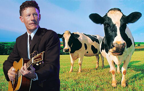 Lyle Lovett doesn't fear pretty women, it's cows. Ever since he was mauled by a bull on his ranch, he hates everything bovine-related.