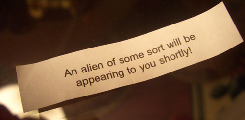 A great qotoation that describes An alien of some sort will be appearing to you shortly