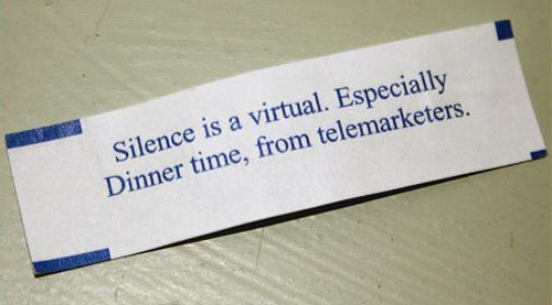 Funny fortune cookes have a messige that silence is a virtual Especialy Dinner Time from Telemarketers