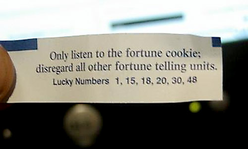 Only listen to me the fortune cookie disregard all other fortune telling units lucky numbers